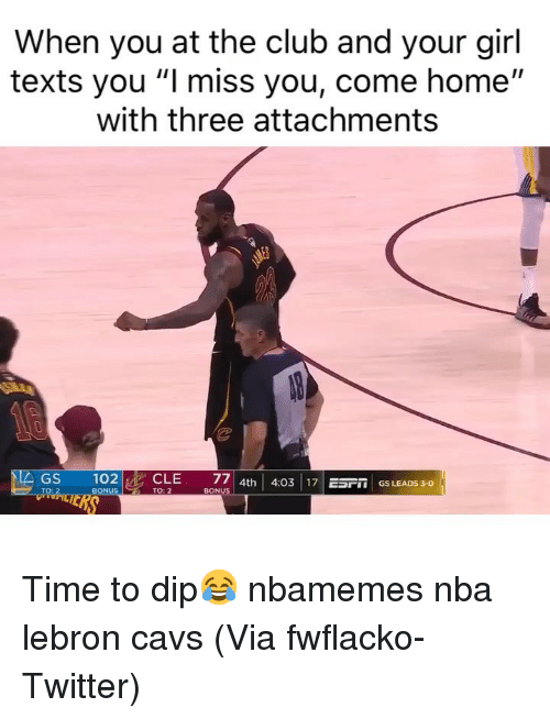 "Basketball, Cavs, and Club: When you at the club and your girl  texts you ""I miss you, come home""  with three attachments  0  GS  1 02  I  CLE  77 