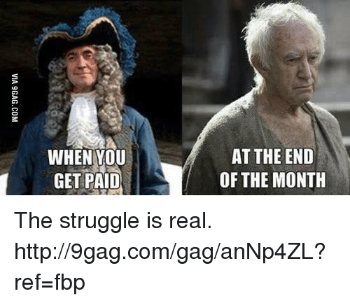 "Dank, 🤖, and Afs: WHEN YOU  AT THE END  GET PAID  OF THE MONTH  DT  NN  E0  EM  HE  TH  TT  AF  A。"" I  N-P  ET  HE  NG  VIA 9 GAG. CO M The struggle is real. http://9gag.com/gag/anNp4ZL?ref=fbp"
