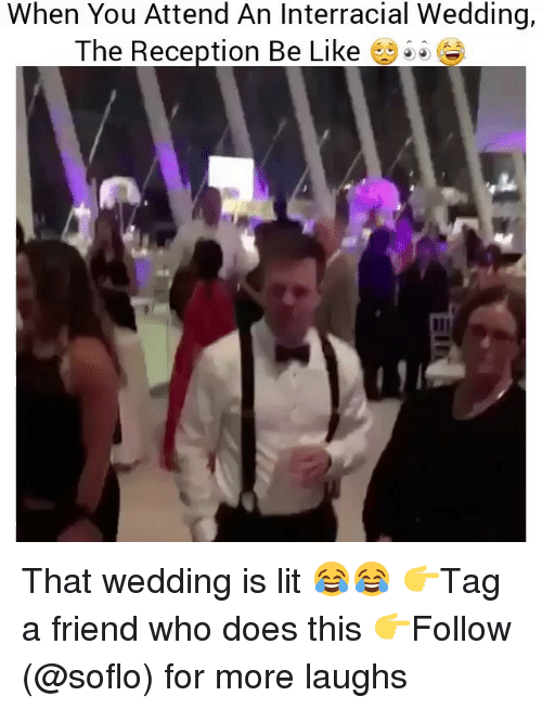 Be Like, Lit, and Memes: When You Attend An Interracial Wedding,  The Reception Be Like That wedding is lit 😂😂 👉Tag a friend who does this 👉Follow (@soflo) for more laughs