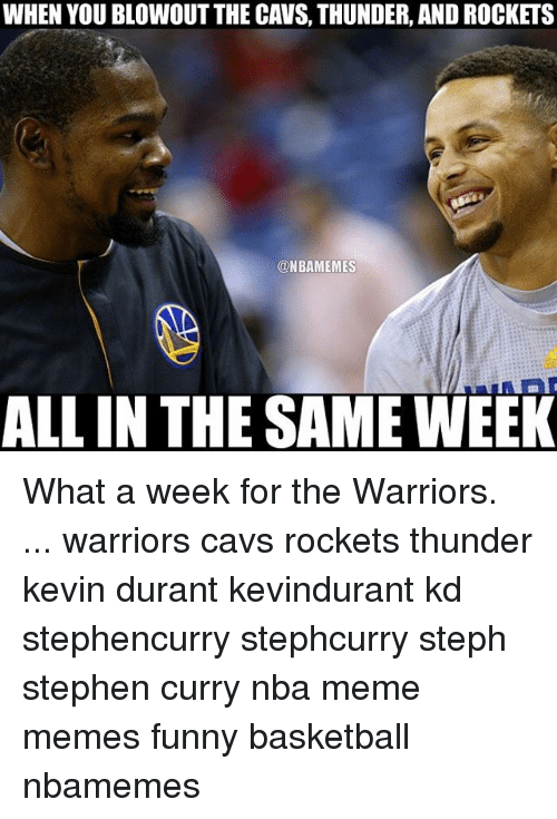 Cavs, Kevin Durant, and Memes: WHEN YOU BLOWOUT THE CAVS, THUNDER, AND ROCKETS  ONBAMEMES  ALL IN THE SAME WEEK What a week for the Warriors. ... warriors cavs rockets thunder kevin durant kevindurant kd stephencurry stephcurry steph stephen curry nba meme memes funny basketball nbamemes