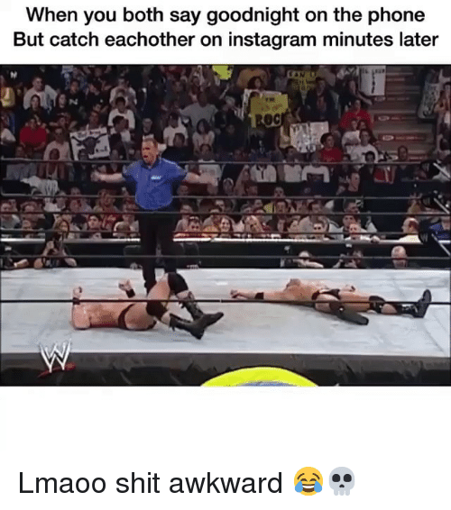 Funny, Instagram, and Phone: When you both say goodnight on the phone  But catch eachother on instagram minutes later Lmaoo shit awkward 😂💀