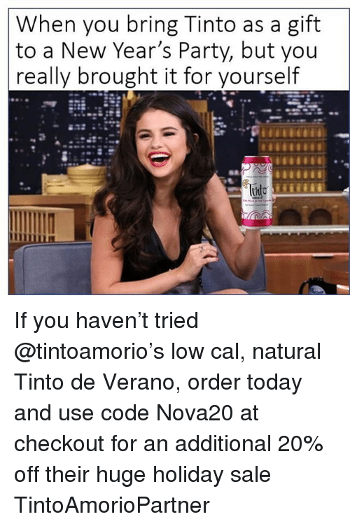 Memes, Party, and Today: When you bring Tinto as a gift  to a New Year's Party, but you  really brought it for yourself If you haven't tried @tintoamorio's low cal, natural Tinto de Verano, order today and use code Nova20 at checkout for an additional 20% off their huge holiday sale TintoAmorioPartner