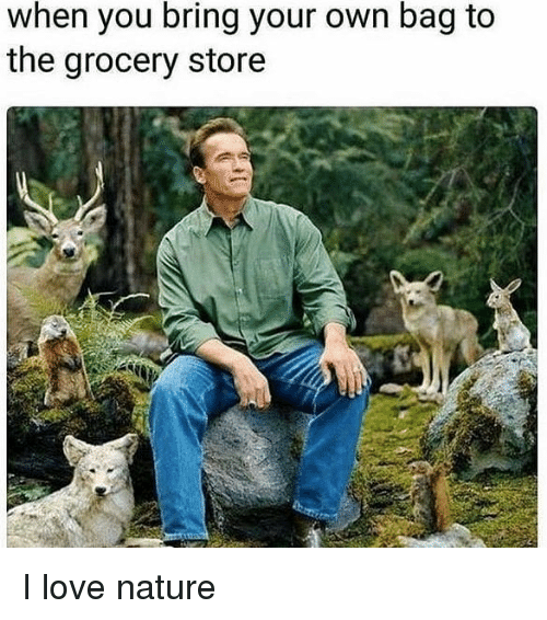 love nature: when you bring your own bag to  the grocery store I love nature