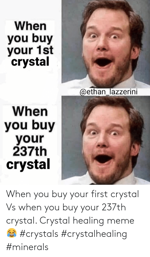 Healing: When you buy your first crystal Vs when you buy your 237th crystal. Crystal healing meme 😂 #crystals #crystalhealing #minerals
