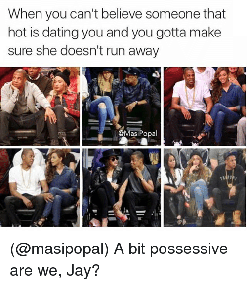 possessive: When you can't believe someone that  hot is dating you and you gotta make  sure she doesn't run away  UMasiPopal (@masipopal) A bit possessive are we, Jay?