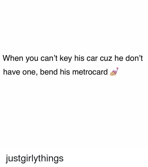 metrocard: When you can't key his car cuz he don't  have one, bend his metrocard justgirlythings