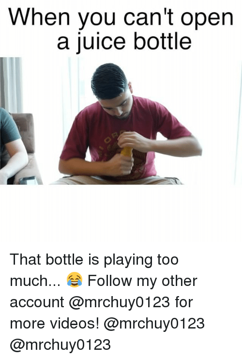 Juice, Memes, and Too Much: When you can't open  a juice bottle That bottle is playing too much... 😂 Follow my other account @mrchuy0123 for more videos! @mrchuy0123 @mrchuy0123