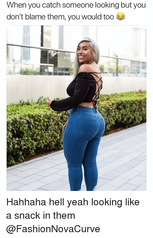 Funny, Yeah, and Hell: When you catcn someone looking but youu  don't blame them, you would too e Hahhaha hell yeah looking like a snack in them @FashionNovaCurve