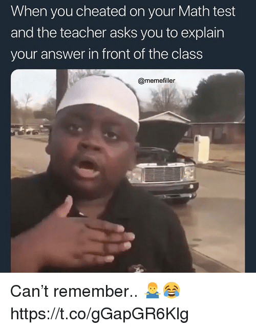 Teacher, Math, and Test: When you cheated on your Math test  and the teacher asks you to explain  your answer in front of the class  @memefiller Can't remember.. 🤷♂️😂 https://t.co/gGapGR6Klg