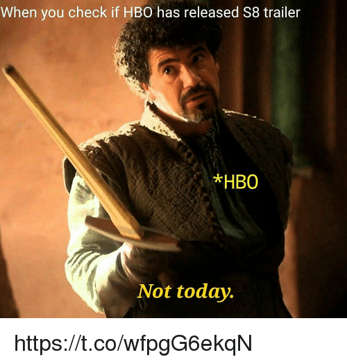Hbo, Memes, and Today: When you check if HBO has released S8 trailer  *HBO  Not today. https://t.co/wfpgG6ekqN