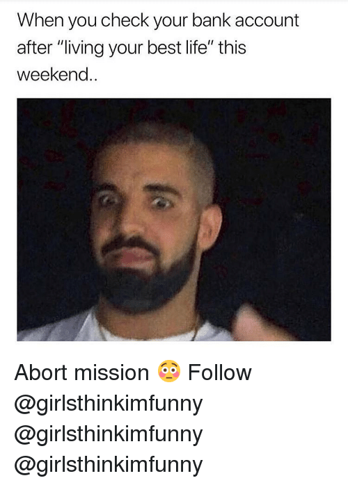 """Abort: When you check your bank account  after """"living your best life"""" this  weekend.. Abort mission 😳 Follow @girlsthinkimfunny @girlsthinkimfunny @girlsthinkimfunny"""
