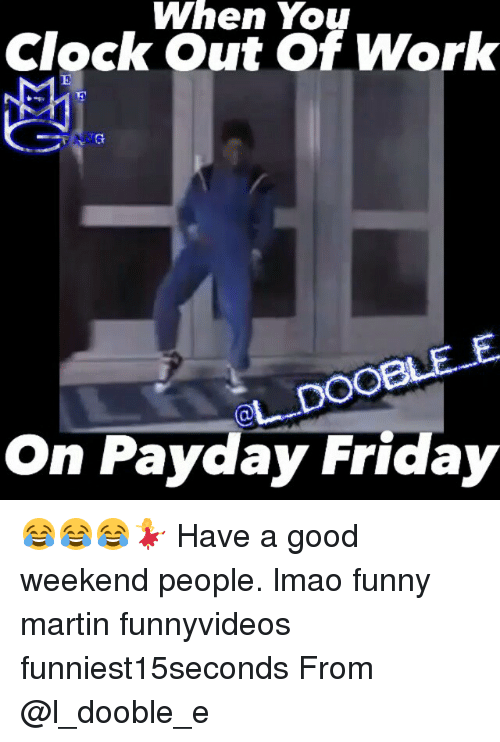 Clock, Friday, and Funny: When You  Clock Out of Work  DOOB  at on Payday Friday 😂😂😂💃 Have a good weekend people. lmao funny martin funnyvideos funniest15seconds From @l_dooble_e