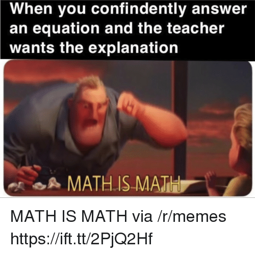 Equation: When you confindently answer  an equation and the teacher  wants the explanation  A MATHIS MATH MATH IS MATH via /r/memes https://ift.tt/2PjQ2Hf
