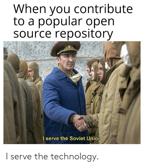 open source: When you contribute  to a popular open  Source repository  I serve the Soviet Union I serve the technology.