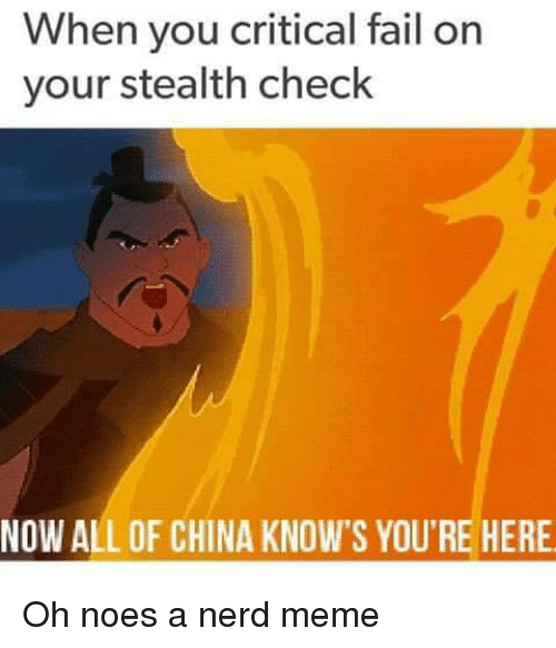 nerd meme: When you critical fail on  your stealth check  NOW ALL OF CHINA KNOW'S YOU'RE HERE <p>Oh noes a nerd meme</p>