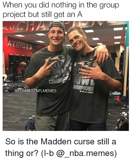 Nfl, Madden, and Madden Curse: When you did nothing in the group  project but still get an A  VL LI  ATRIg  @FUNNIESTNFLMEMES So is the Madden curse still a thing or? (I-b @_nba.memes)