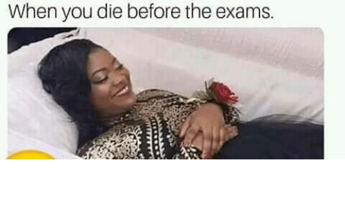 Before The: When you die before the exams.