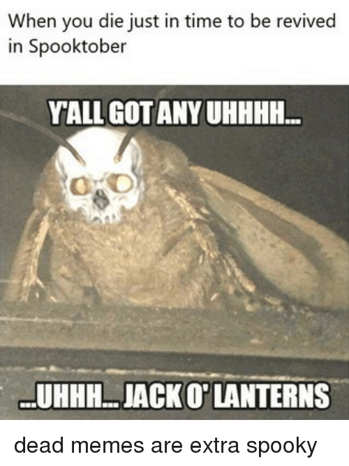 Lanterns: When you die just in time to be revived  in Spooktober  YALL GOTANY UHHHH...  UHHH..JACKO' LANTERNS dead memes are extra spooky