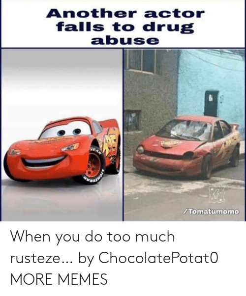 Too Much: When you do too much rusteze… by ChocolatePotat0 MORE MEMES