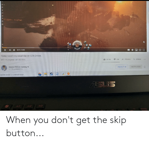 Skip: When you don't get the skip button...