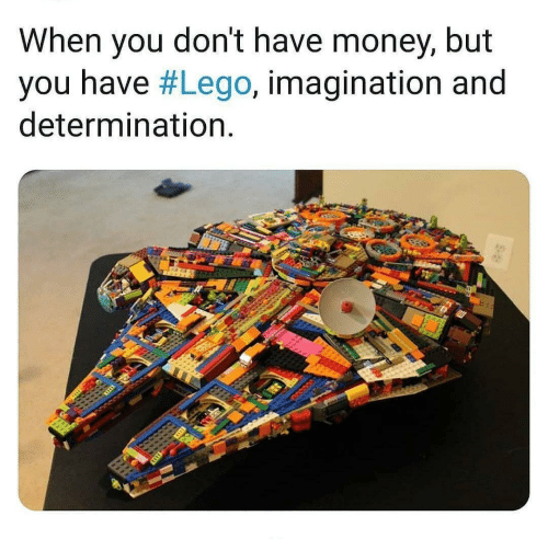 lego: When you don't have money, but  you have #Lego, imagination and  determination.