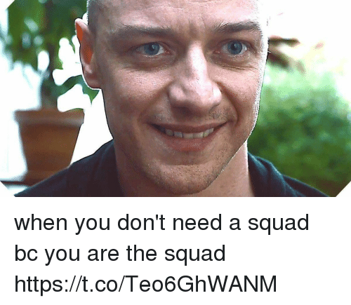 Funny, Squad, and You: when you don't need a squad bc you are the squad https://t.co/Teo6GhWANM