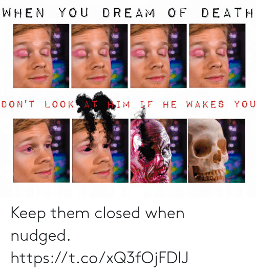 Death, Dream, and Him: WHEN YOU DREAM OF DEATH  DON'T LOOK AT HIM IF HE WAKES YOU Keep them closed when nudged. https://t.co/xQ3fOjFDIJ