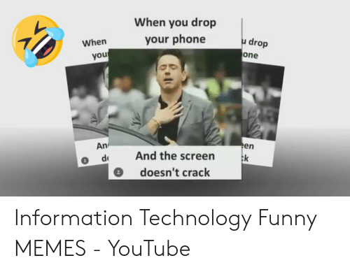 Funny Memes Youtube: When you drop  your phone  u drop  When  one  you  An  en  dAnd the screen k  e doesn't crack Information Technology Funny MEMES - YouTube