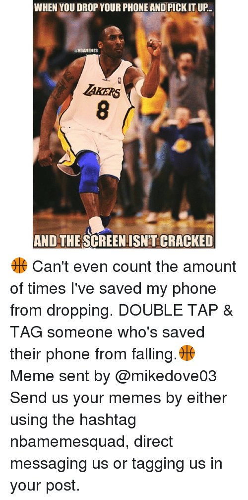 Fall Meme: WHEN YOU DROP YOUR PHONEAND PICK ITUP-  ENBANENES  AND THESCREENISNT CRACKED 🏀 Can't even count the amount of times I've saved my phone from dropping. DOUBLE TAP & TAG someone who's saved their phone from falling.🏀 Meme sent by @mikedove03 Send us your memes by either using the hashtag nbamemesquad, direct messaging us or tagging us in your post.