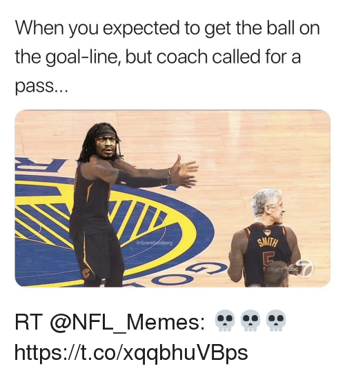 Memes, Nfl, and Goal: When you expected to get the ball on  the goal-line, but coach called for a  pass.  SMITH  @GrantGöidberg RT @NFL_Memes: 💀💀💀 https://t.co/xqqbhuVBps