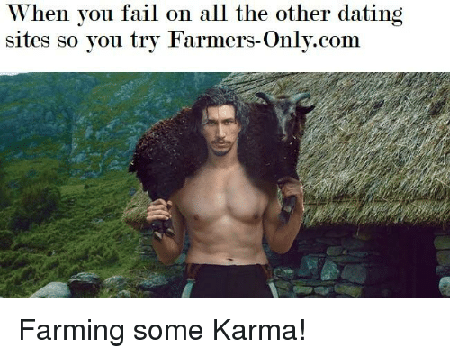 Dating Fail And Karma When You Fail On All The Other Dating Sites So You Try Farmers Only Com
