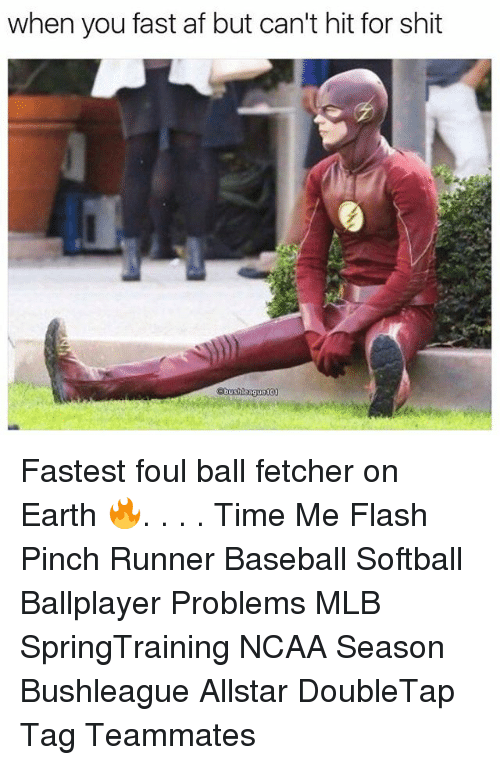 Baseballisms: when you fast af but can't hit for shit  bus  eague10 Fastest foul ball fetcher on Earth 🔥. . . . Time Me Flash Pinch Runner Baseball Softball Ballplayer Problems MLB SpringTraining NCAA Season Bushleague Allstar DoubleTap Tag Teammates