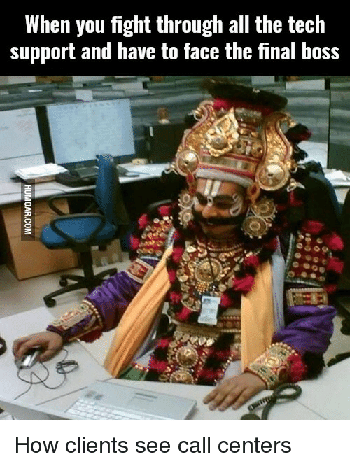 Final Boss, Tech Support, and Fight: When you fight through all the tech  support and have to face the final boss How clients see call centers
