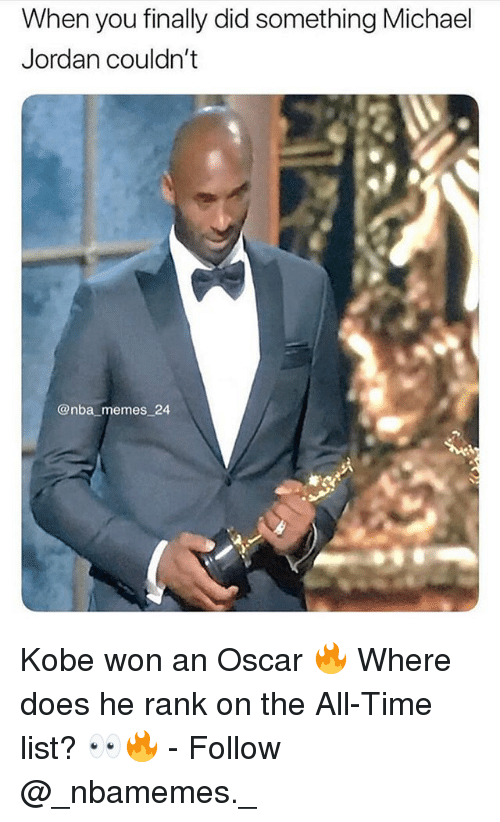 Nba Memes: When you finally did something Michael  Jordan couldn't  @nba memes 24 Kobe won an Oscar 🔥 Where does he rank on the All-Time list? 👀🔥 - Follow @_nbamemes._