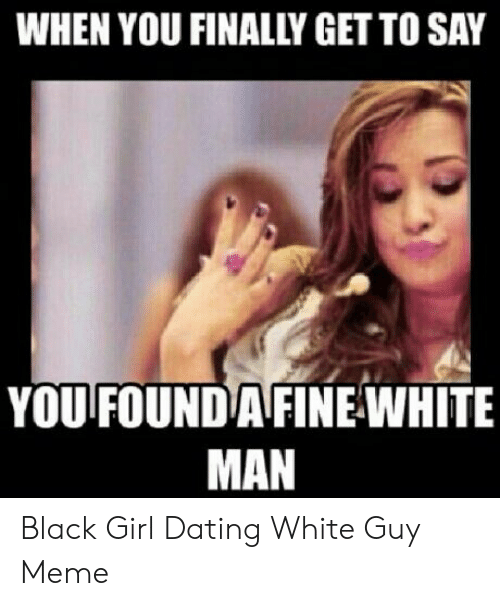 what to expect when dating a white guy