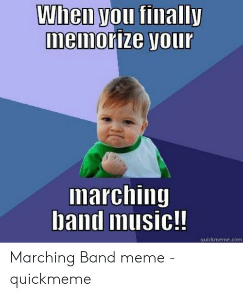 Marching Band Meme: When you finally  memorize your  marching  band music!!  quickmeme.com Marching Band meme - quickmeme