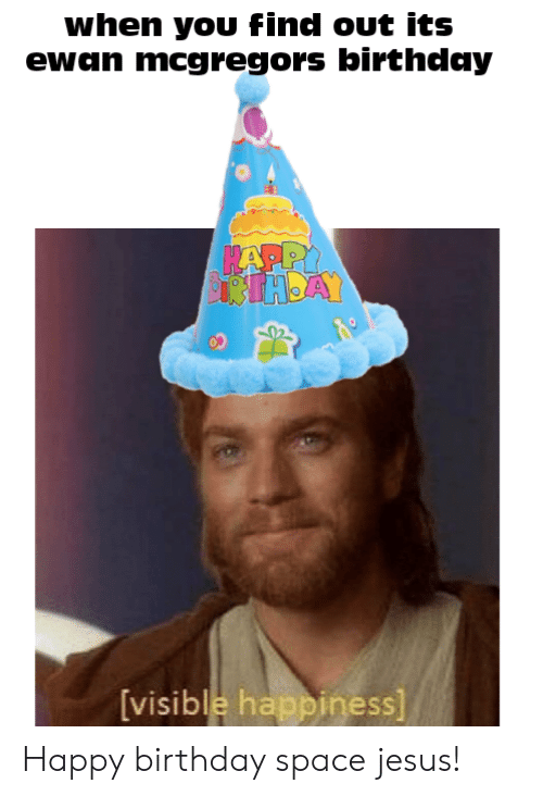 When You Find Out Its Ewan Mcgregors Birthday Visible Happiness