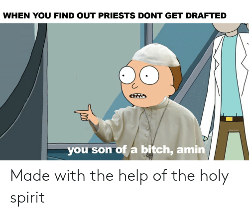 Find Out: WHEN YOU FIND OUT PRIESTS DONT GET DRAFTED  uhecate2k  you son ofa bitch, amin Made with the help of the holy spirit