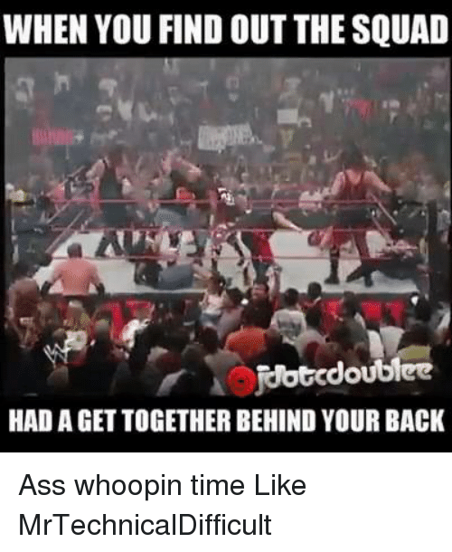 Dank, 🤖, and Times: WHEN YOU FIND OUT THE SQUAD  jdotcdoublee  HAD A GET TOGETHER BEHINDYOUR BACK Ass whoopin time  Like MrTechnicalDifficult