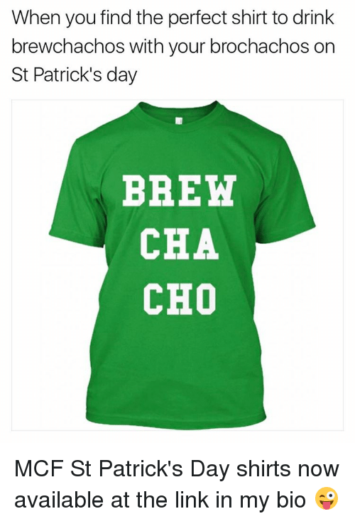 St Patrick Day: When you find the perfect shirt to drink  brewchachos with your brochachos on  St Patrick's day  BREW  CHA  CHO MCF St Patrick's Day shirts now available at the link in my bio 😜