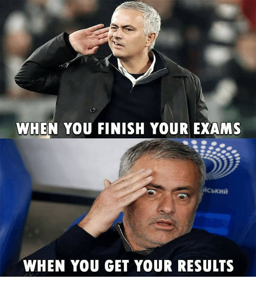 Memes, 🤖, and You: WHEN YOU FINISH YOUR EXAMS  WHEN YOU GET YOUR RESULTS