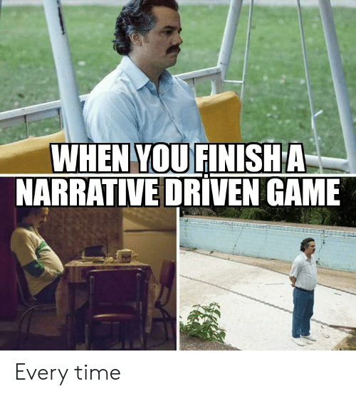 Game, Time, and You: WHEN YOU FINISHA  NARRATIVE DRIVEN GAME Every time