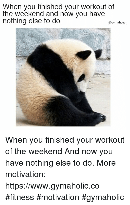 The Weekend, Fitness, and Weekend: When you finished your workout of  the weekend and now you have  nothing else to do.  @gymaholic When you finished your workout of the weekend  And now you have nothing else to do.  More motivation: https://www.gymaholic.co  #fitness #motivation #gymaholic
