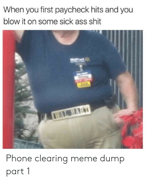 wal mart: When you first paycheck hits and you  blow it on some sick ass shit  Waimart  WAL MART Phone clearing meme dump part 1