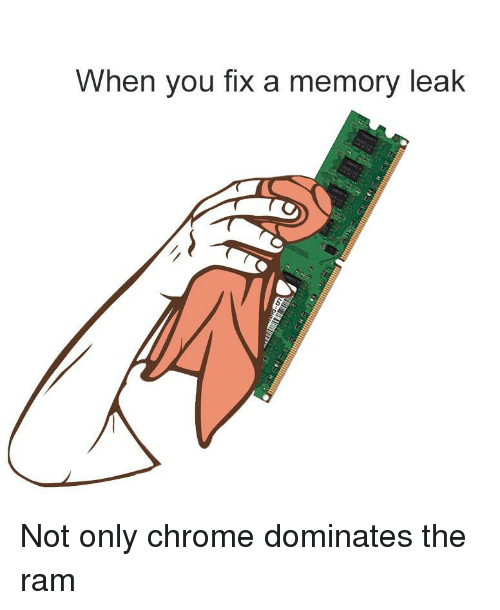 Chrome, Ram, and Leak: When you fix a memory leak Not only chrome dominates the ram