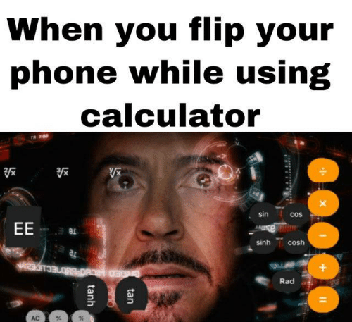 cos: When you flip your  phone while using  calculator  sin  cos  EE  as  sinh cosh  CrDED HICBOR60ECuc  Rad  AC  tan  tanh