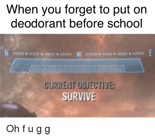 You, When You, and Objective: When you forget to put on  deodorant before schogl  NE  CURRENT OBJECTIVE  SURVIVE Oh f u g g