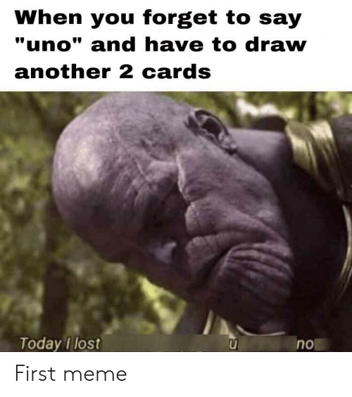 "Meme, Uno, and Lost: When you forget to say  ""uno"" and have to draw  another 2 cards  Today I lost  no First meme"