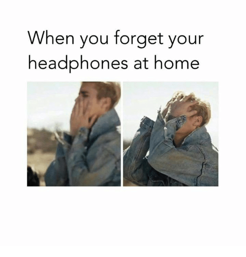 Funny, Headphones, and Home: When you forget your  headphones at home