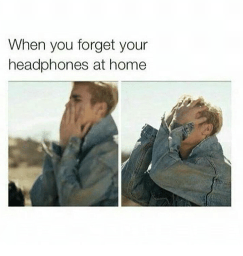 Memes, Headphones, and 🤖: When you forget your  headphones at home